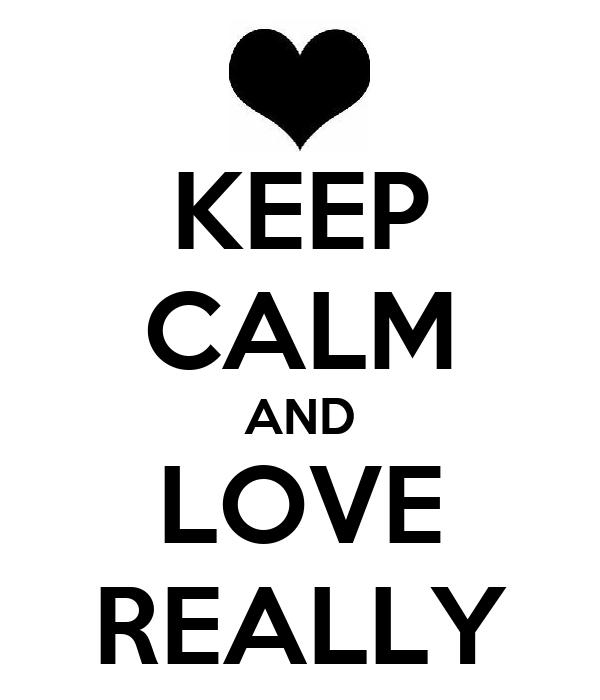 KEEP CALM AND LOVE REALLY