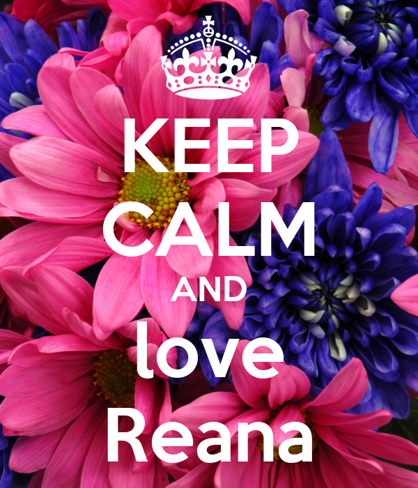 KEEP CALM AND love Reana
