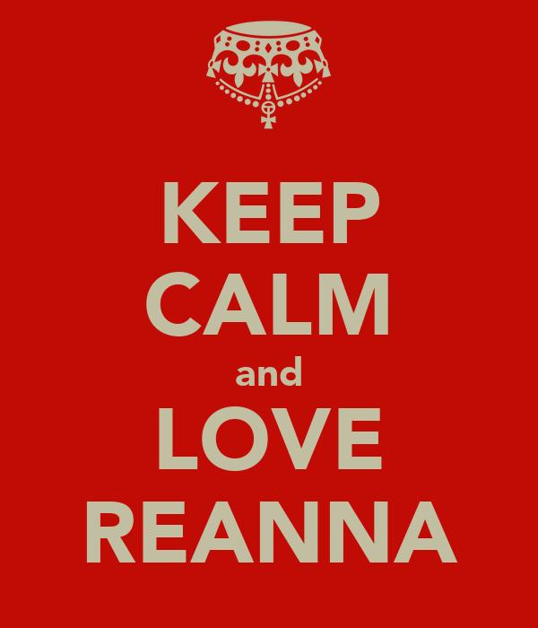 KEEP CALM and LOVE REANNA