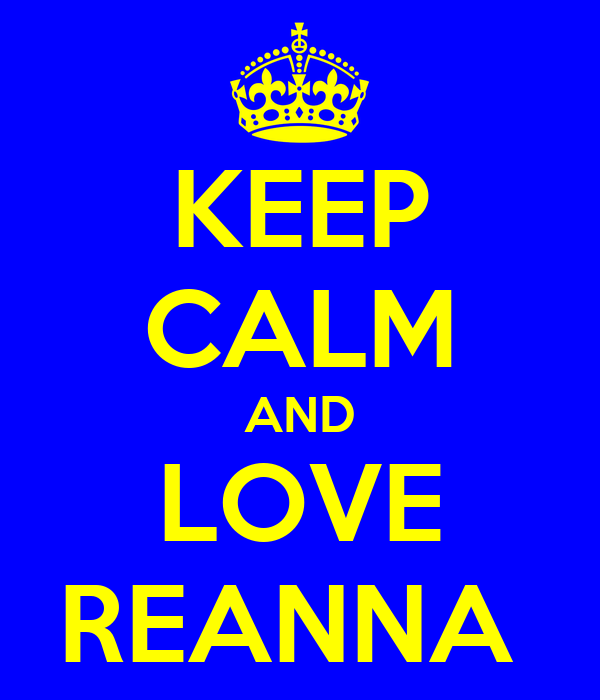 KEEP CALM AND LOVE REANNA