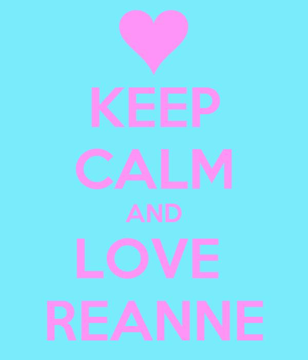 KEEP CALM AND LOVE  REANNE