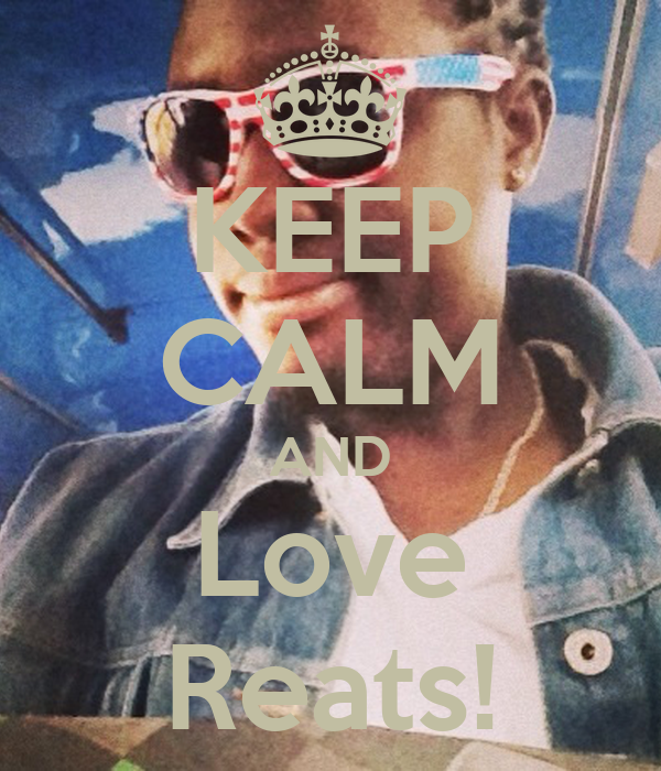 KEEP CALM AND Love Reats!