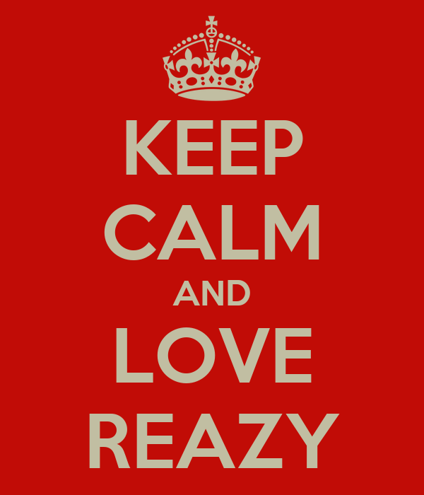 KEEP CALM AND LOVE REAZY