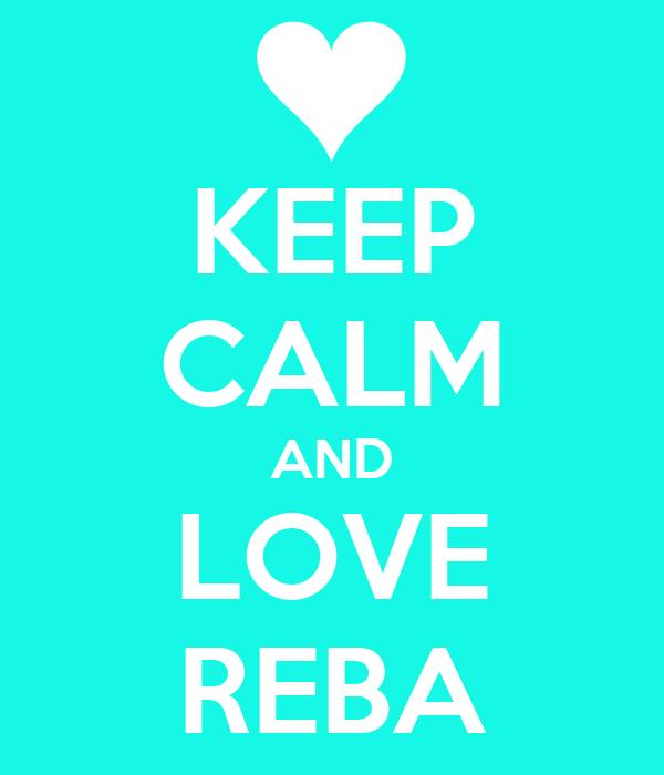KEEP CALM AND LOVE REBA