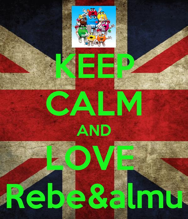 KEEP CALM AND LOVE  Rebe&almu