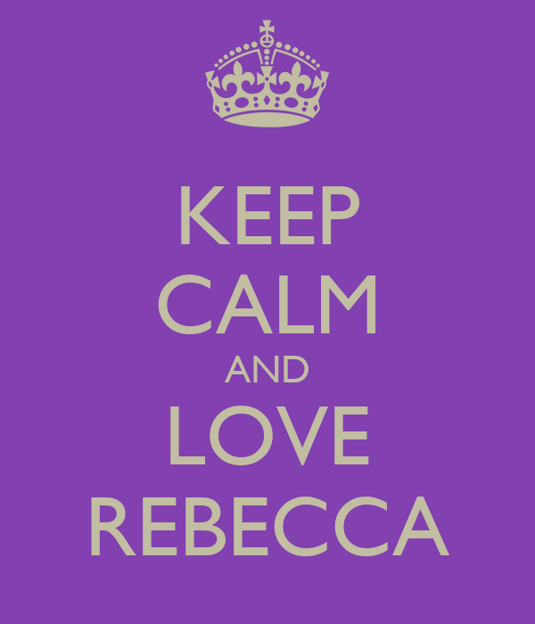 KEEP CALM AND LOVE REBECCA