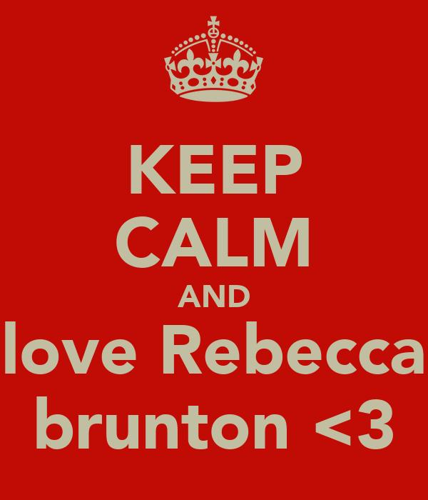 KEEP CALM AND love Rebecca brunton <3