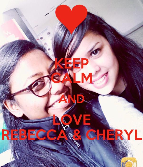 KEEP CALM AND LOVE REBECCA & CHERYL