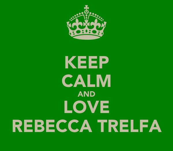 KEEP CALM AND LOVE REBECCA TRELFA