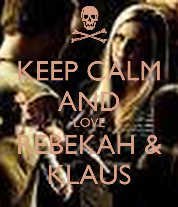 KEEP CALM AND LOVE REBEKAH & KLAUS