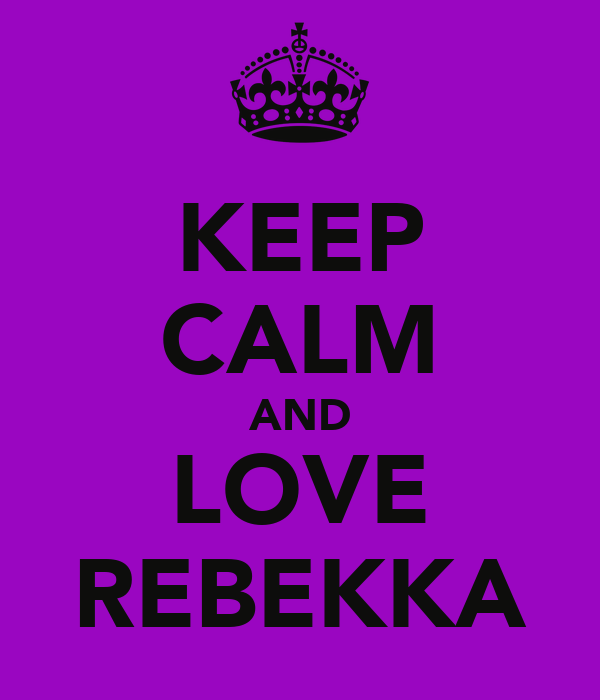KEEP CALM AND LOVE REBEKKA