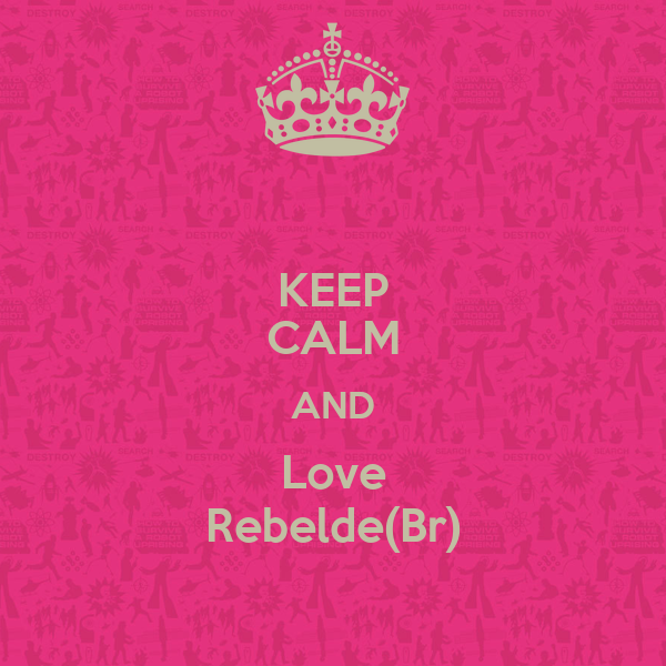 KEEP CALM AND Love Rebelde(Br)