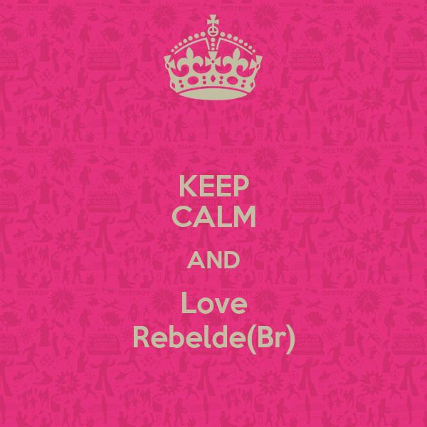 KEEP CALM AND Love Rebelde(Br)