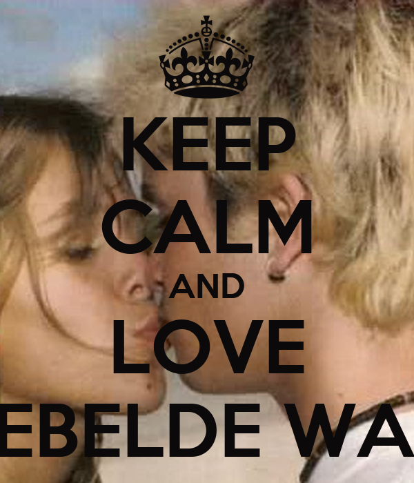 KEEP CALM AND LOVE REBELDE WAY