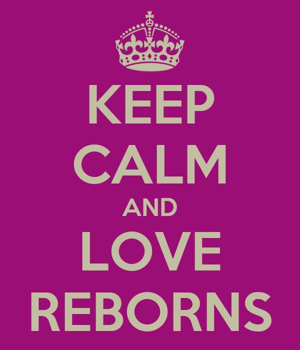 KEEP CALM AND LOVE REBORNS