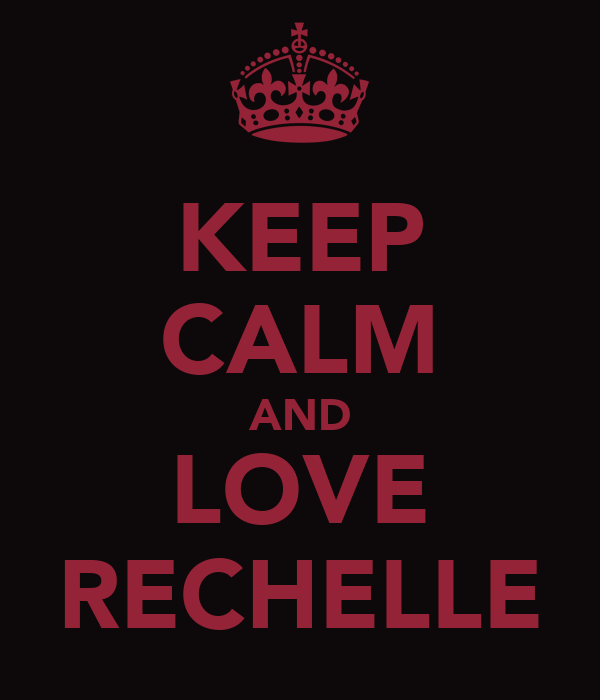 KEEP CALM AND LOVE RECHELLE