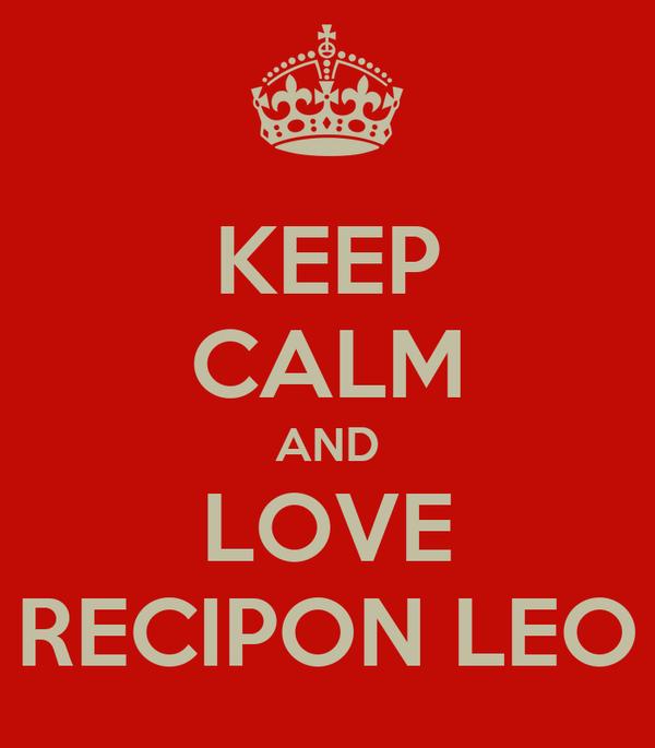 KEEP CALM AND LOVE RECIPON LEO