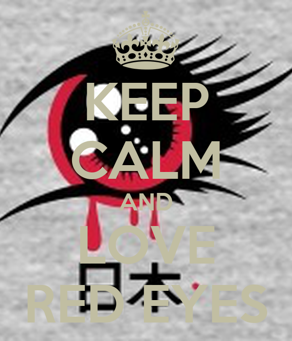 KEEP CALM AND LOVE RED EYES