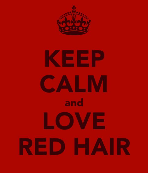 KEEP CALM and LOVE RED HAIR