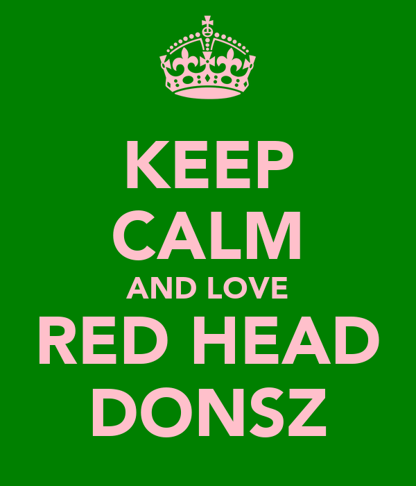 KEEP CALM AND LOVE RED HEAD DONSZ