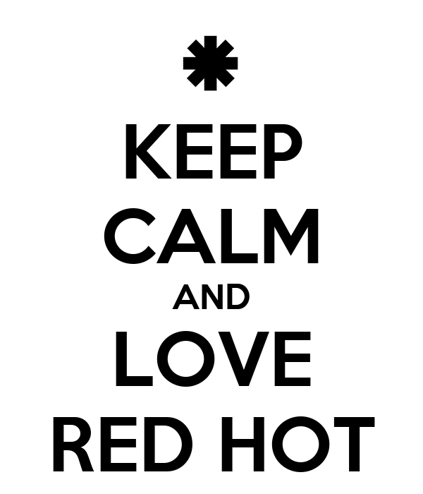 KEEP CALM AND LOVE RED HOT