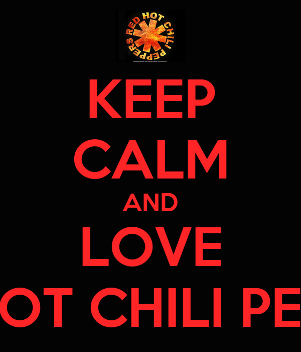 KEEP CALM AND LOVE RED HOT CHILI PEPPERS