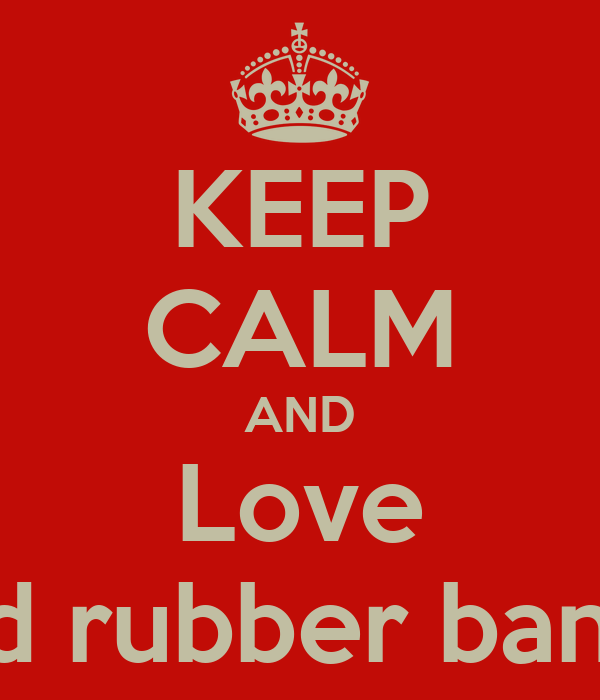 KEEP CALM AND Love Red rubber bands