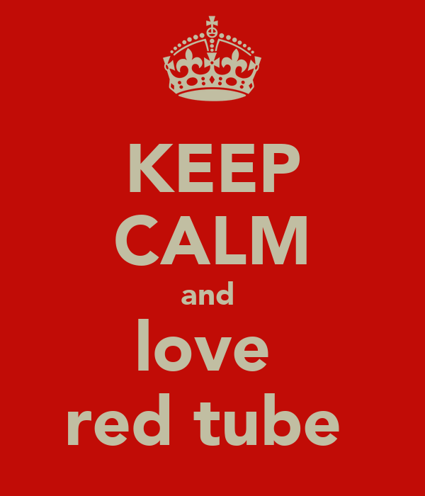 KEEP CALM and  love  red tube