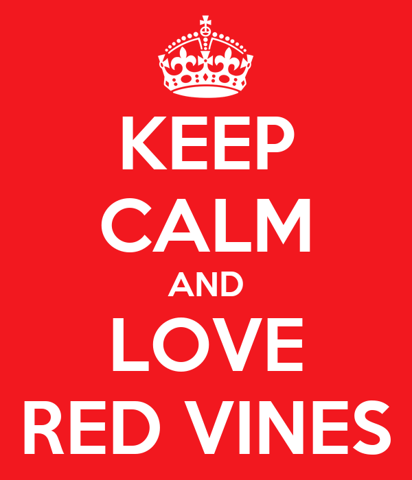 KEEP CALM AND LOVE RED VINES