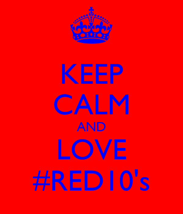 KEEP CALM AND LOVE #RED10's