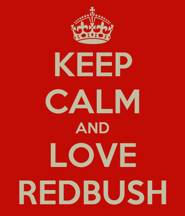 KEEP CALM AND LOVE REDBUSH