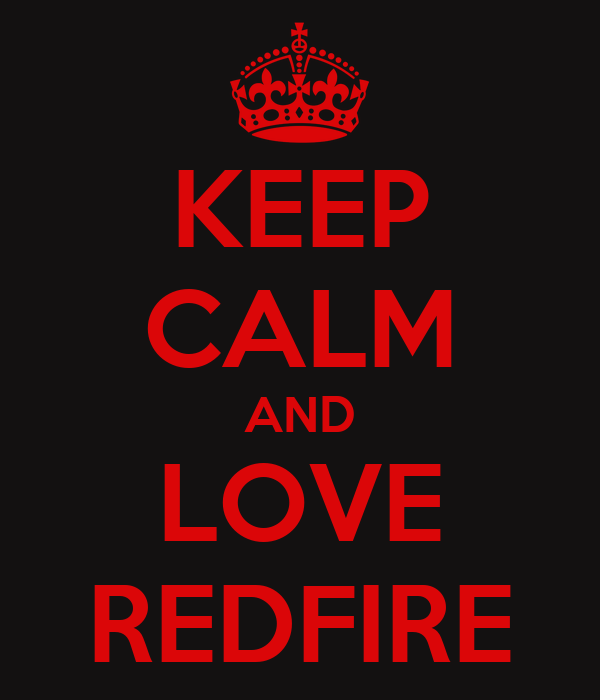 KEEP CALM AND LOVE REDFIRE
