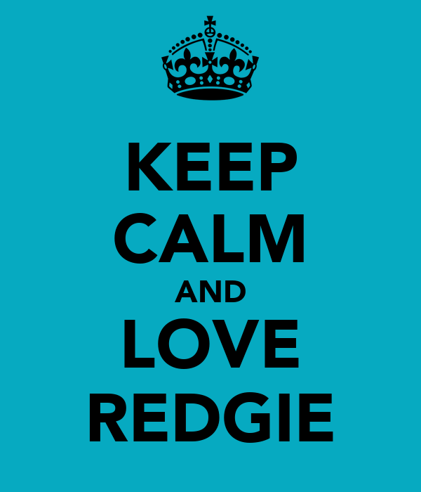 KEEP CALM AND LOVE REDGIE