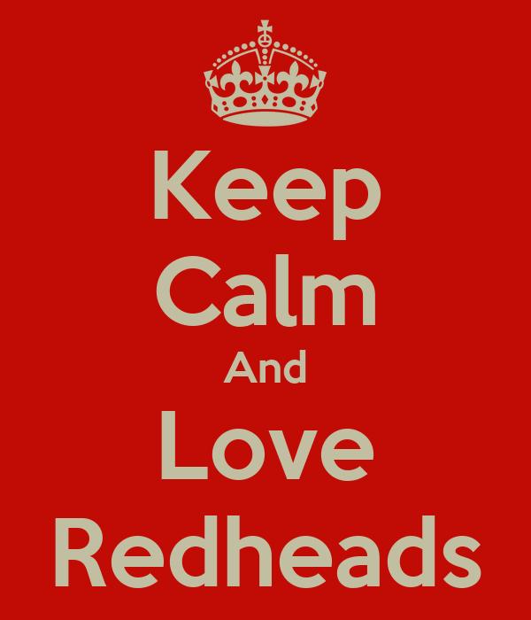Keep Calm And Love Redheads