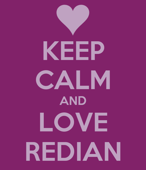 KEEP CALM AND LOVE REDIAN
