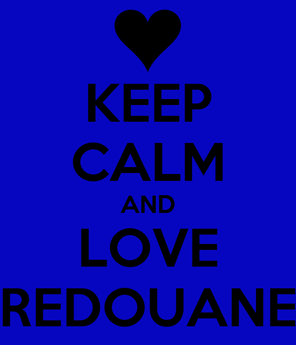 KEEP CALM AND LOVE REDOUANE
