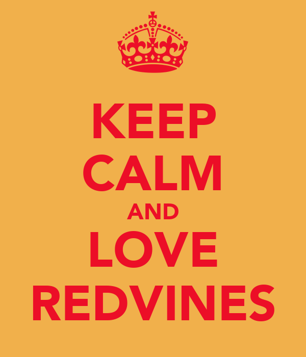 KEEP CALM AND LOVE REDVINES