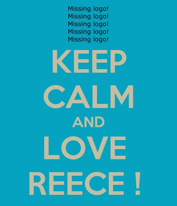 KEEP CALM AND LOVE  REECE !