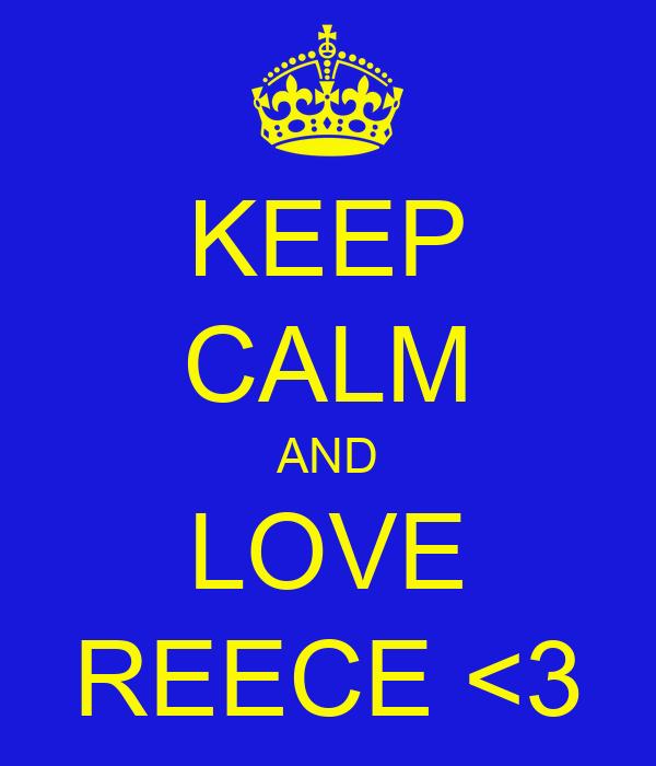 KEEP CALM AND LOVE REECE <3