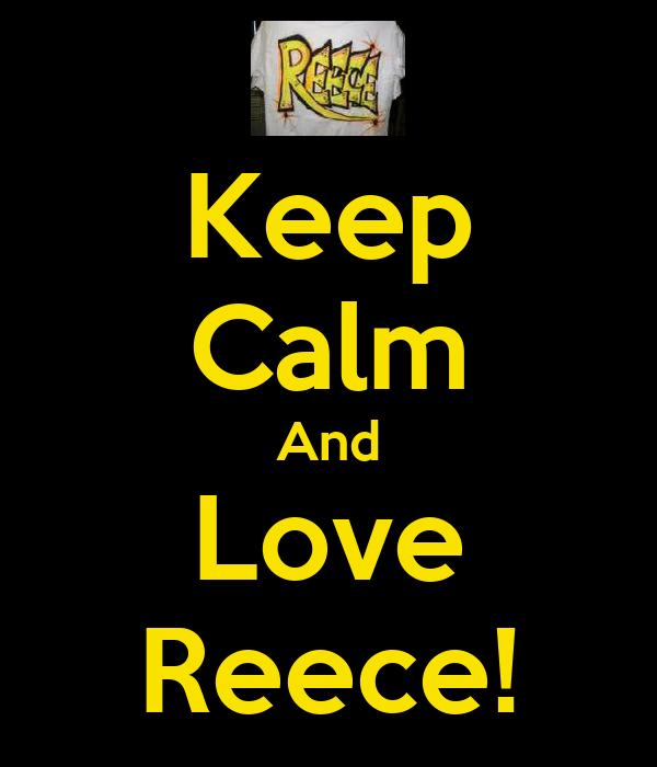 Keep Calm And Love Reece!