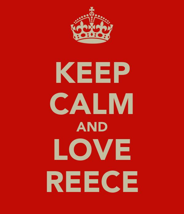 KEEP CALM AND LOVE REECE