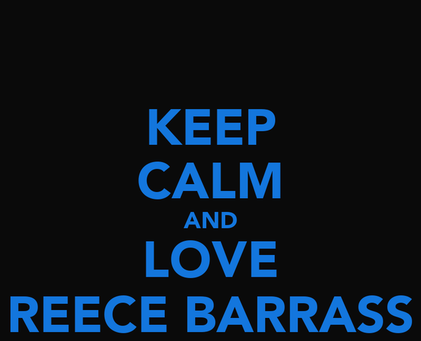 KEEP CALM AND LOVE REECE BARRASS
