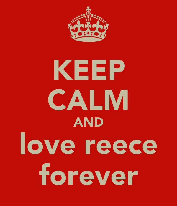 KEEP CALM AND love reece forever