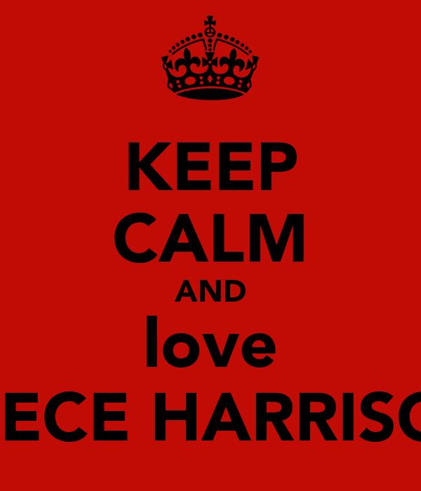 KEEP CALM AND love REECE HARRISON