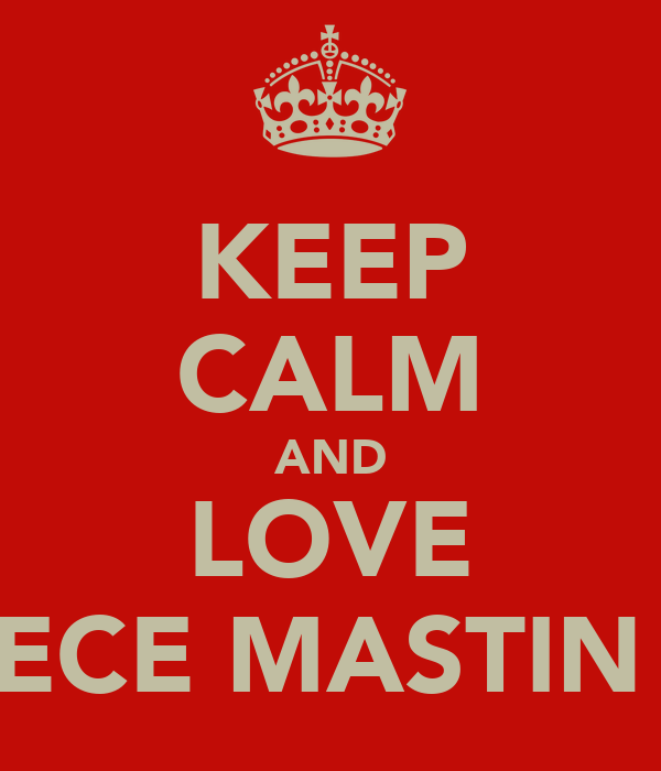 KEEP CALM AND LOVE REECE MASTIN <3
