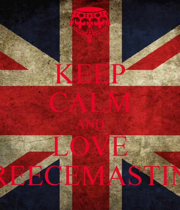 KEEP CALM AND LOVE REECEMASTIN