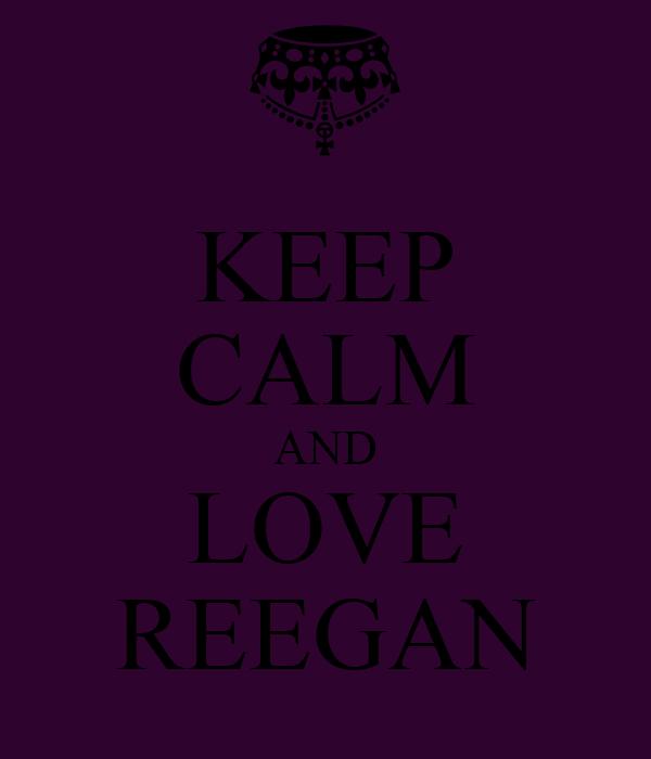 KEEP CALM AND LOVE REEGAN