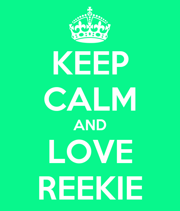 KEEP CALM AND LOVE REEKIE