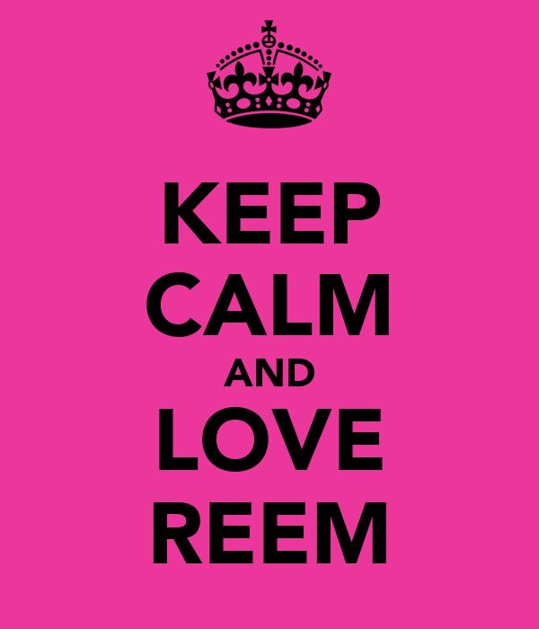 KEEP CALM AND LOVE REEM