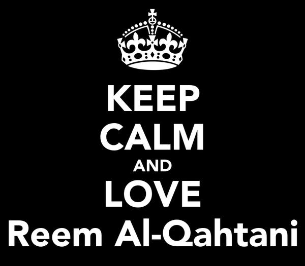 KEEP CALM AND LOVE Reem Al-Qahtani
